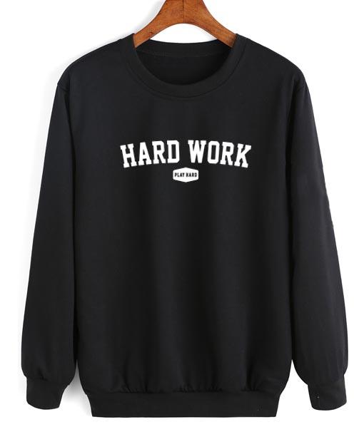 Hard Work Play Hard Sweater Funny Sweatshirt