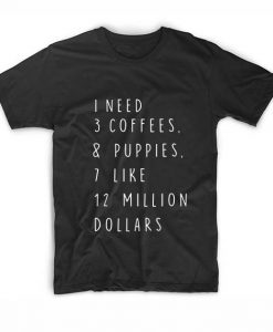 I Need Coffees Quote T-Shirt
