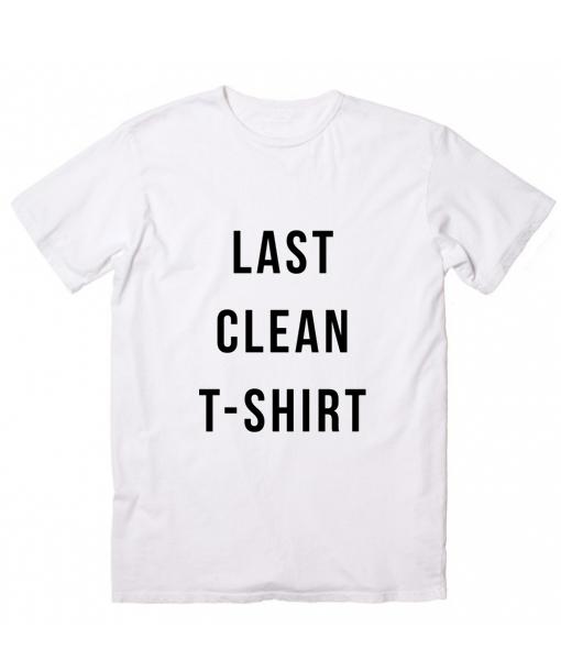 Last Clean T-Shirt Funny