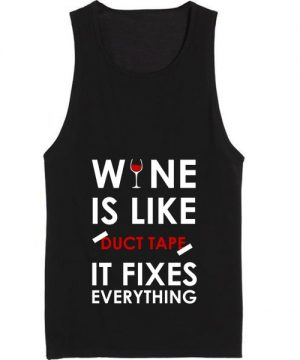 Wine Is Like Duct Tape It Fixes Everything Summer Funny Quote Tank top
