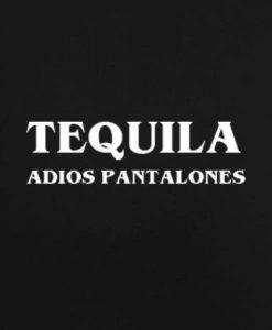 Tequila Adios Pantalones T Shirt