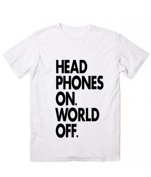 Head Phones On World Off T-Shirt