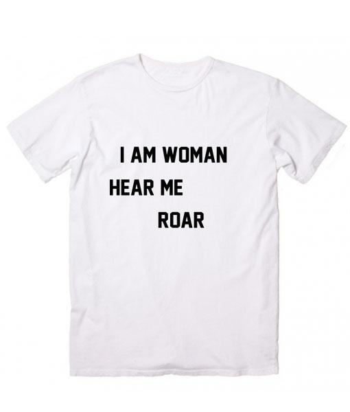 I Am Woman Hear Me Roar T-Shirt
