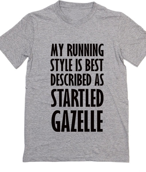 My Running Style Is Best Described As Startled Gazelle T-Shirt