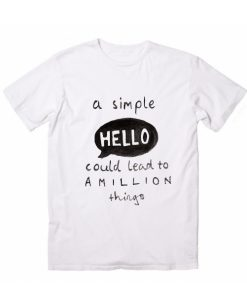 A Simple Hello Could Lead To A Million Things T-Shirt