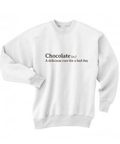 Chocolate A Delicious Cure For A Bad Day Sweater Funny Sweatshirt