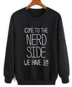 Come To The Nerd Side Sweater Funny Sweatshirt