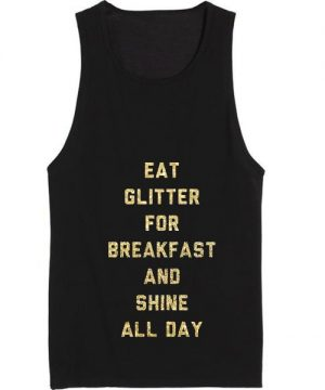 Eat Glitter For Breakfast And Shine All day Summer Tank top