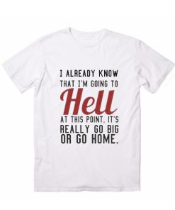 I Already Know That I'm Going To Hell T-Shirt