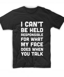 I Can't Be Held Responsible For T-Shirt
