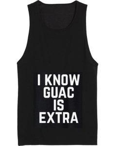 I Know Guac Is Extra Summer Tank top
