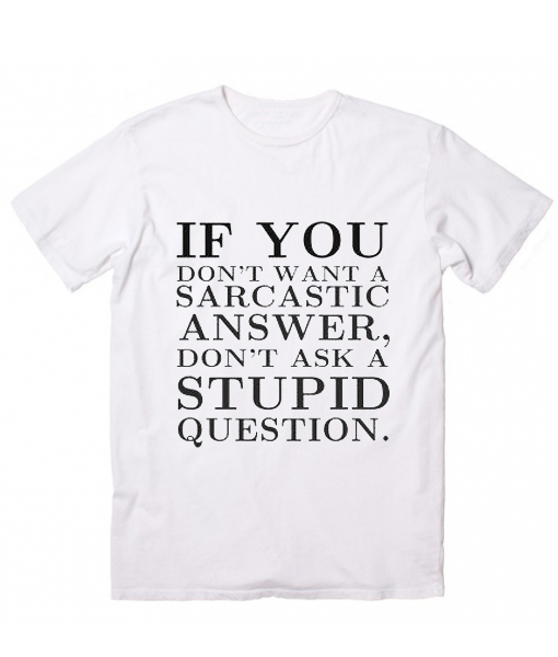 If You Don't Want A Sarcastic Answer T-Shirt