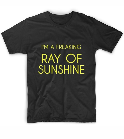 I'm A Freaking Ray Of Sunshine T-Shirt