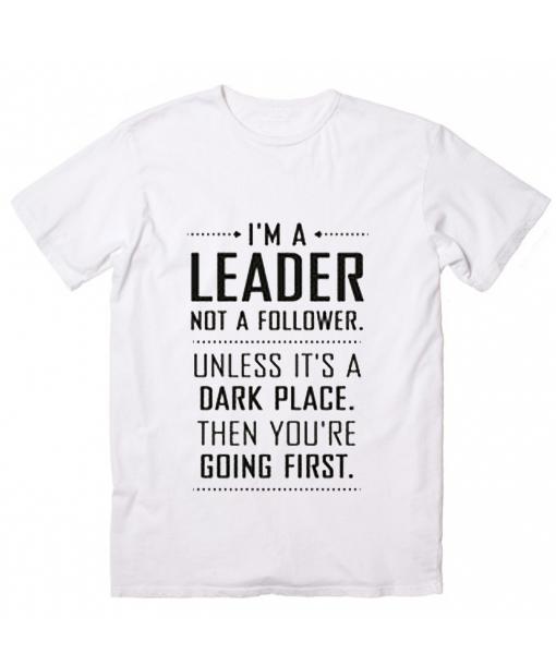 I'm A Leader Not A Follower T-Shirt