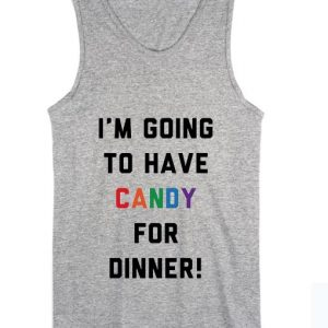 I'm Going To Have Candy For Dinner Summer Tank top