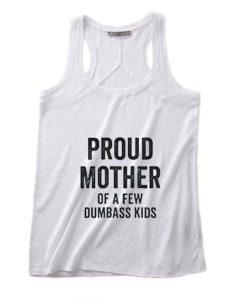 Proud Mother Of A Few Dumbass Kids Summer Tank top