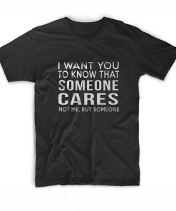 Someone Cares Just Maybe Not You T-Shirt