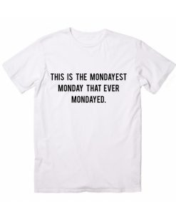 This Is The Mondayest Ever T-Shirt