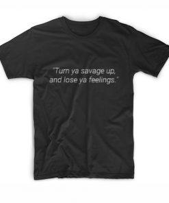 Turn Ya Savage Up And Lose Ya Feelings T-Shirt