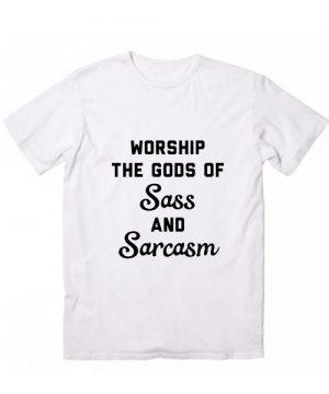 Worship The Gods of Sass And Sarcasm T-Shirt