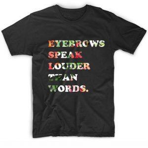 Eyebrows Speak Louder Than Words T-Shirt