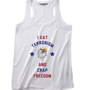 I Eat Terrorism And Crap Freedom 4th July Tank top
