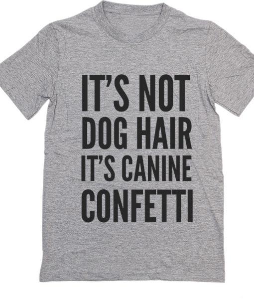 Dog Hair It S Canine Confetti T Shirt