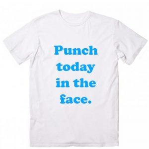 Punch Today In The Face T-Shirt