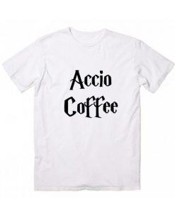 Accio Coffee Harry Potter Quotes T-Shirt