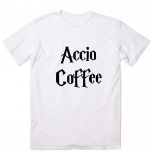 Accio Coffee Harry Potter Quotes T-Shirt