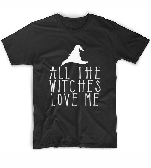 All The Witches Love Me Cool T Shirt Quotes