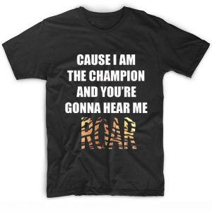 And You're Gonna Hear Me Roar Katy Perry Quote T-Shirt