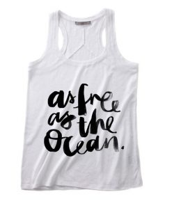As Free As The Ocean Summer Tank top Funny T shirt Quotes