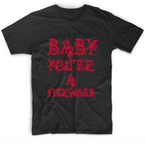 Baby You're A Firework Katy Perry Quote T-Shirt