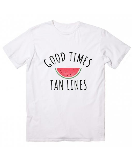Good Times Tan Lines Inspirational T Shirt Quotes