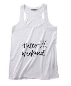 Hello Weekend Summer Tank top Funny T shirt Quotes