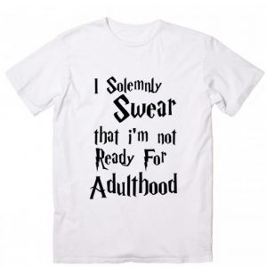 I Solemnly Swear That I Am Not Ready For Adulthood Harry Potter Quotes T-Shirt