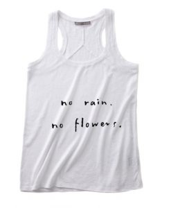 No Rain No Flower Summer Tank top Funny T shirt Quotes