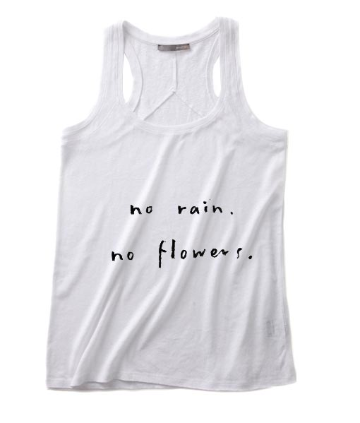 No Rain No Flower Summer Tank top Funny T shirt Quotes