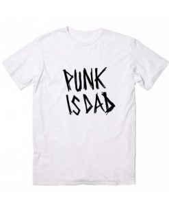 Punk is Dad Funny T-Shirt