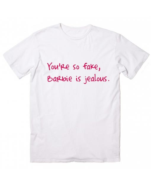 4170b1e1 You're So Fake Barbie is Jealous Sarcasm T-Shirt - Funny Quotes Tees