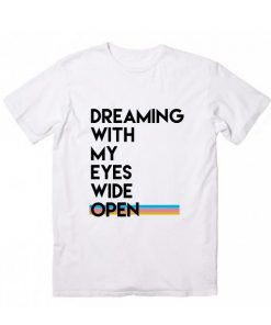 Dreaming With My Eyes Wide Open T-Shirt