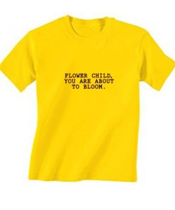 Flower Child You're About To Bloom T-Shirt