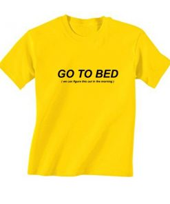 Go To Bed T-Shirt