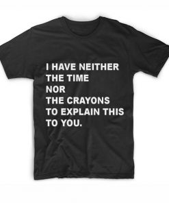 I Have Neither The Time T-Shirt