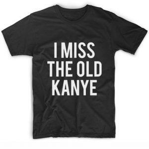 I Miss The Old Kanye T-Shirt