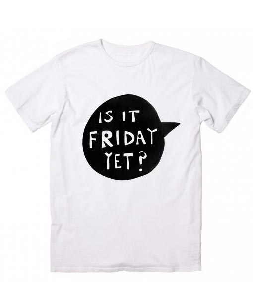 23b403d8c ... Is It Friday Yet T Shirt Clothfusion Custom T Shirts No Minimum