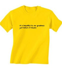It Is Beautiful To See Greatness T-Shirt