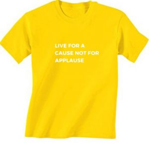 c6c391e84 Live For A Cause Not For Applause T-Shirt