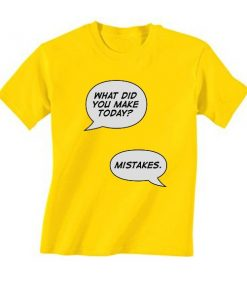 Makes Mistakes T-Shirt